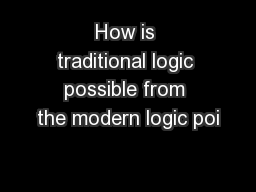 How is traditional logic possible from the modern logic poi