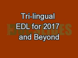 Tri-lingual EDL for 2017 and Beyond