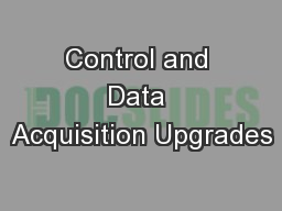 Control and Data Acquisition Upgrades