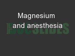 Magnesium and anesthesia PowerPoint Presentation, PPT - DocSlides