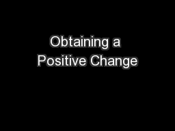 Obtaining a Positive Change PowerPoint PPT Presentation
