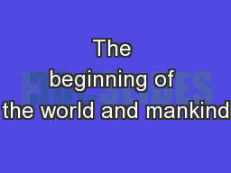 The beginning of the world and mankind