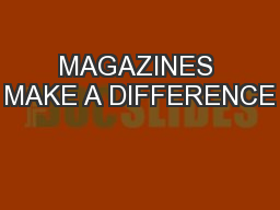 MAGAZINES MAKE A DIFFERENCE