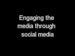 Engaging the media through social media PowerPoint PPT Presentation