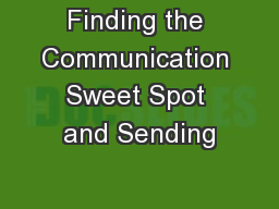 Finding the Communication Sweet Spot and Sending