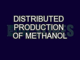 DISTRIBUTED PRODUCTION OF METHANOL PowerPoint PPT Presentation
