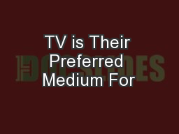 TV is Their Preferred Medium For