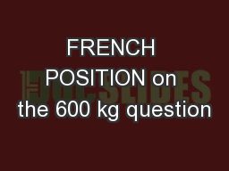 FRENCH POSITION on the 600 kg question