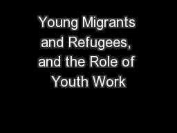 Young Migrants and Refugees, and the Role of Youth Work