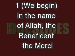 1 (We begin) In the name of Allah, the Beneficent the Merci