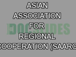 SOUTH ASIAN ASSOCIATION FOR REGIONAL COOPERATION (SAARC)