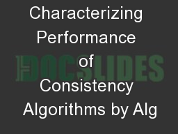 Characterizing Performance of Consistency Algorithms by Alg