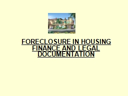 FORECLOSURE IN HOUSING FINANCE AND LEGAL DOCUMENTATION PowerPoint PPT Presentation