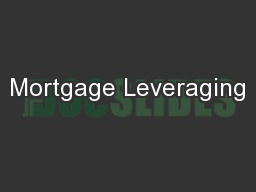 Mortgage Leveraging PowerPoint PPT Presentation