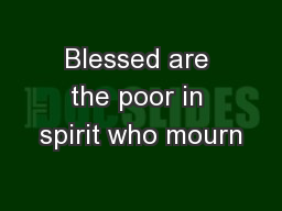 Blessed are the poor in spirit who mourn