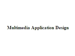 Multimedia Application Design PowerPoint PPT Presentation