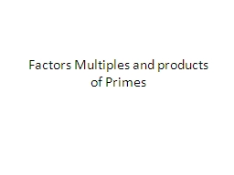 Factors Multiples and products of Primes