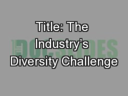 Title: The Industry's Diversity Challenge
