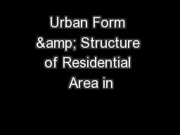 Urban Form & Structure of Residential Area in