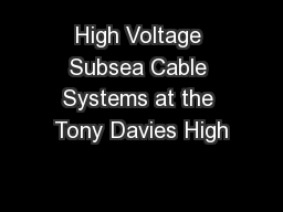 High Voltage Subsea Cable Systems at the Tony Davies High