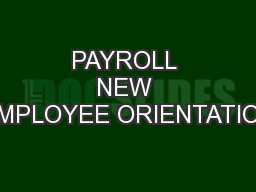PAYROLL NEW EMPLOYEE ORIENTATION