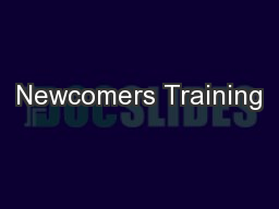 Newcomers Training PowerPoint PPT Presentation