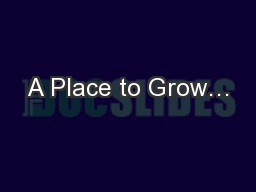 A Place to Grow…