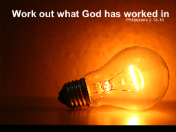 Work out what God has worked in