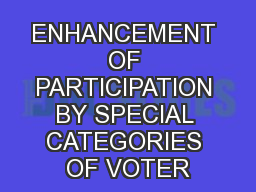 ENHANCEMENT OF PARTICIPATION BY SPECIAL CATEGORIES OF VOTER