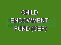 CHILD ENDOWMENT FUND (CEF)