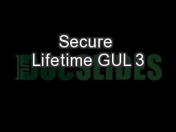 Secure Lifetime GUL 3