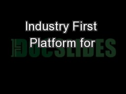 Industry First Platform for