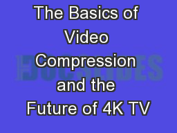The Basics of Video Compression and the Future of 4K TV PowerPoint PPT Presentation