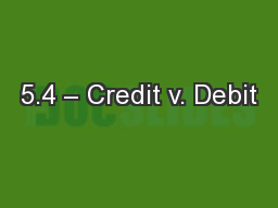 5.4 – Credit v. Debit PowerPoint PPT Presentation
