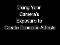 Using Your Camera's Exposure to Create Dramatic Affects
