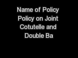 Name of Policy Policy on Joint Cotutelle and Double Ba