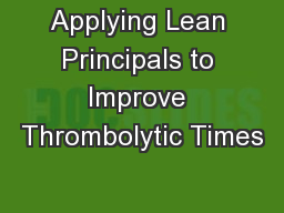 Applying Lean Principals to Improve Thrombolytic Times PowerPoint PPT Presentation