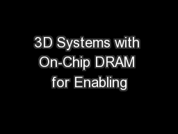 3D Systems with On-Chip DRAM for Enabling
