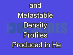 2-D Electron and Metastable Density Profiles Produced in He
