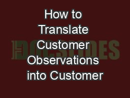 How to Translate Customer Observations into Customer