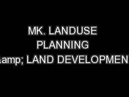 MK. LANDUSE PLANNING & LAND DEVELOPMENT