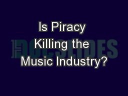 Is Piracy Killing the Music Industry?