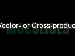 Vector- or Cross-product