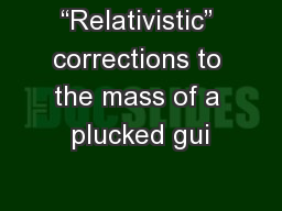 """""""Relativistic"""" corrections to the mass of a plucked gui"""