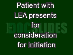 Patient with LEA presents for consideration for initiation