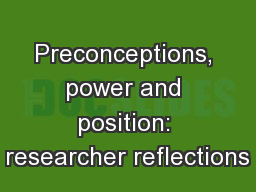 Preconceptions, power and position: researcher reflections