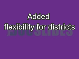 Added flexibility for districts PowerPoint PPT Presentation