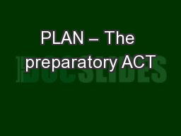 PLAN – The preparatory ACT PowerPoint PPT Presentation