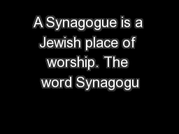 A Synagogue is a Jewish place of worship. The word Synagogu