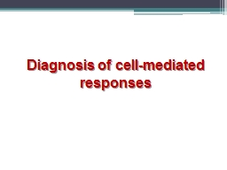 Diagnosis of cell-mediated responses